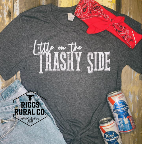 Little On The Trashy Side Unisex Shirt