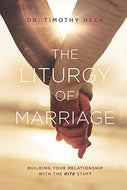 The Liturgy of Marriage: Building Your Relationship With The RITE Stuff