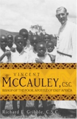 Vincent McCauley, C.S.C.: Bishop of the Poor, Apostle of East Africa (Holy Cross Books)