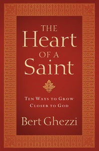 The Heart of a Saint: Ten Ways to Grow Closer to God