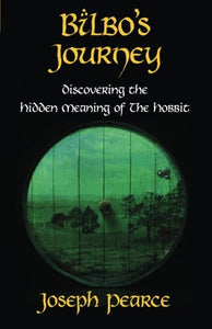 Bilbo's Journey: Discovering the Hidden Meaning of The Hobbit