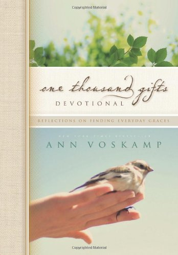 Ann Voskamp, One Thousand Gifts Devotional: Reflections on Finding Everyday Graces