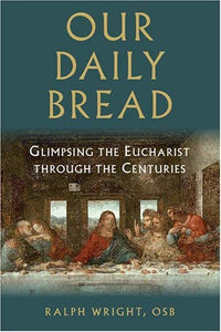 Our Daily Bread: Glimpsing the Eucharist Through the Centuries