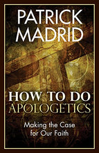 Load image into Gallery viewer, How to Do Apologetics: Making the Case for Our Faith