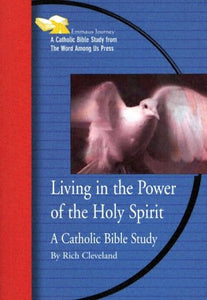 Living in the Power of the Holy Spirit: A Catholic Bible Study (Emmaus Journey Bible Study)