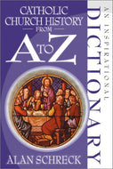 Catholic Church History from A to Z: An Inspirational Dictionary