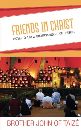 Friends in Christ: Paths to a New Understanding of Church