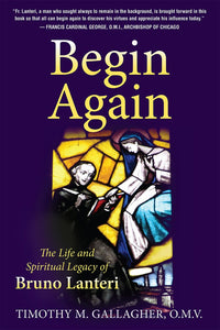 Begin Again: The Life and Spiritual Legacy of Bruno Lanteri