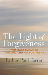 The Light of Forgiveness: The Sacrament of Reconciliation for Teens