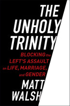 Load image into Gallery viewer, The Unholy Trinity: Blocking the Left's Assault on Life, Marriage, and Gender
