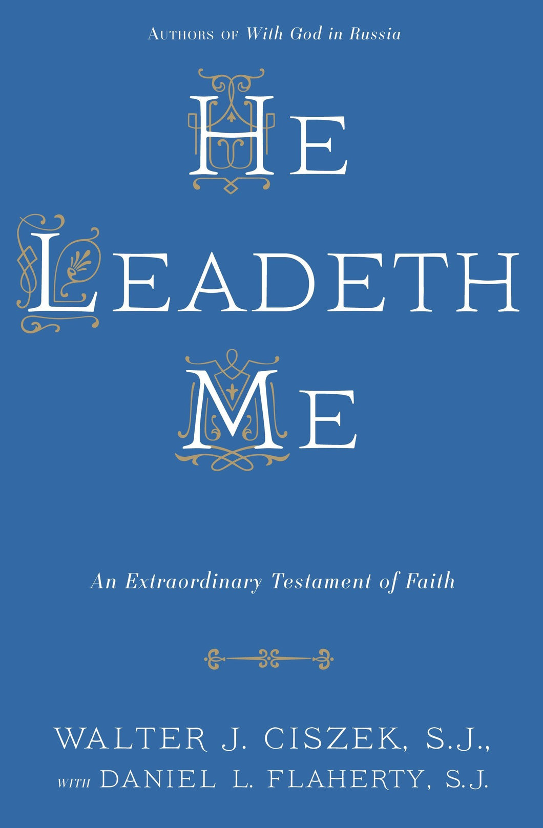 He Leadeth Me: An Extraordinary Testament of Faith
