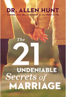 The 21 Undeniable Secrets of Marriage: Taking Your Relationship to the Next Level
