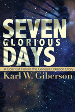 Load image into Gallery viewer, Seven Glorious Days: A Scientist Retells the Genesis Creation Story