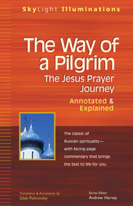 The Way of a Pilgrim: The Jesus Prayer Journey—Annotated & Explained (Skylight Illuminations)
