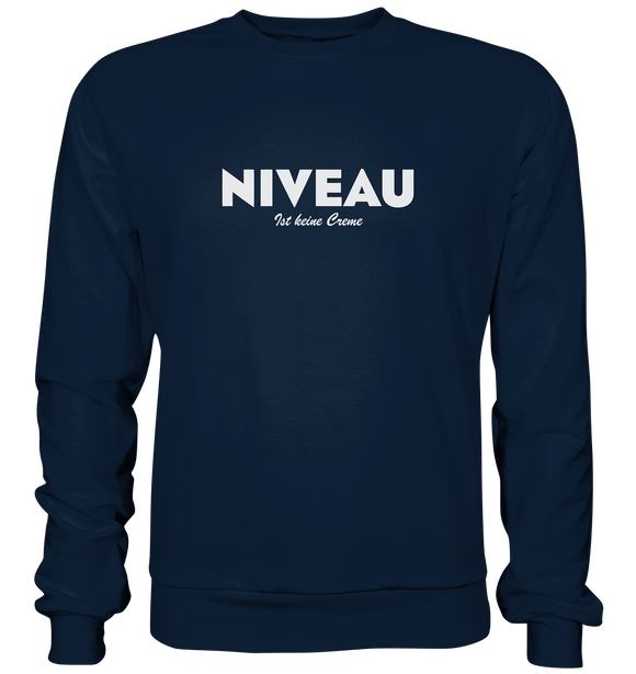 Niveau ist keine Creme - Basic Sweatshirt - King Of Shirts