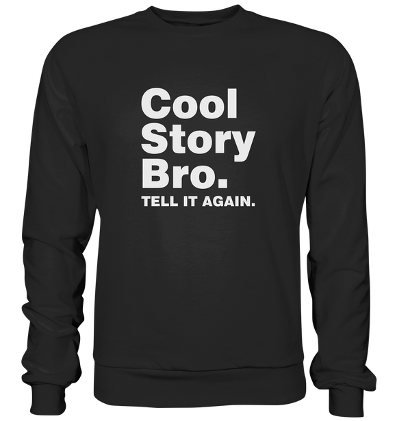 Cool story bro. Tell it again. - Basic Sweatshirt - King Of Shirts