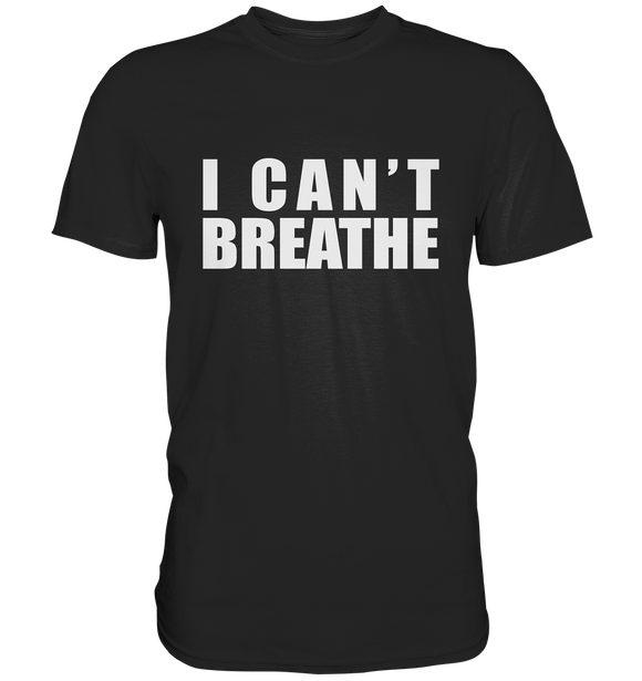 I can't breathe T-Shirt - Classic Shirt - King Of Shirts