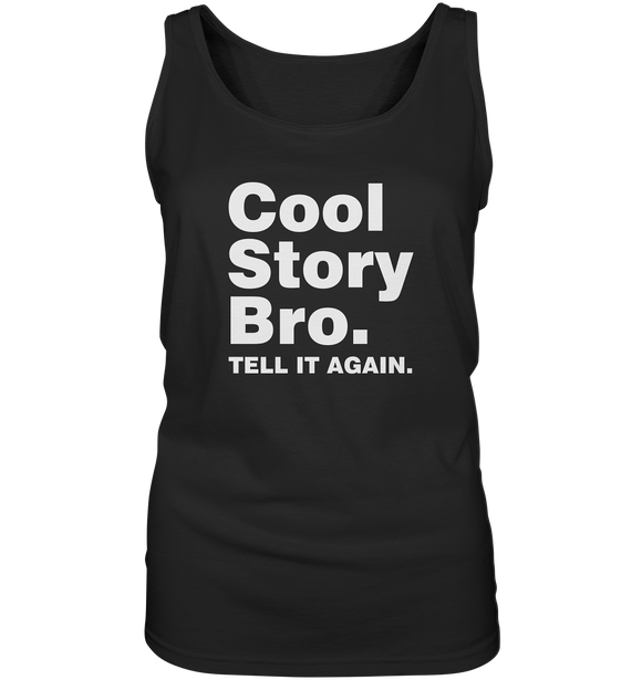 Cool story bro. Tell it again. - Ladies Tank-Top - King Of Shirts