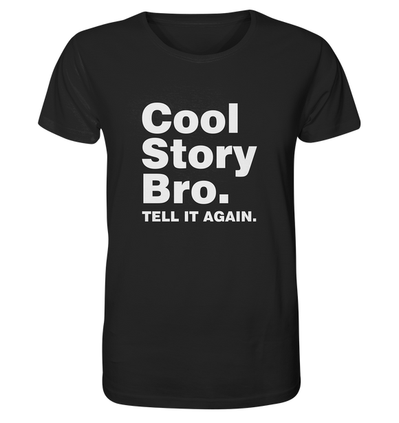 Cool story bro. Tell it again. - Organic Shirt - King Of Shirts