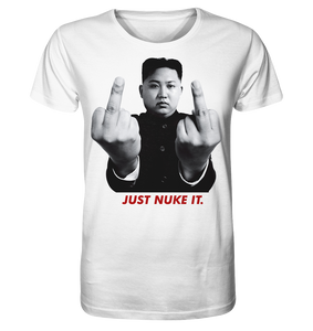 Kim. Just nuke it. - Organic Shirt - King Of Shirts