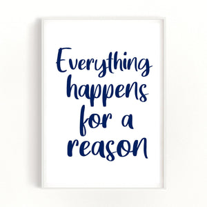 Everything Happens For A Reason Quote Print