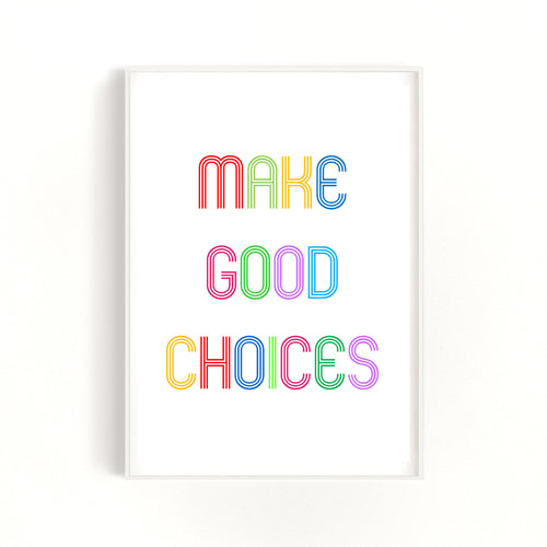 Make Good Choices Quote Print