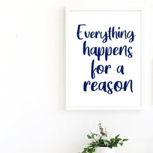 Load image into Gallery viewer, Everything Happens For A Reason Quote Print