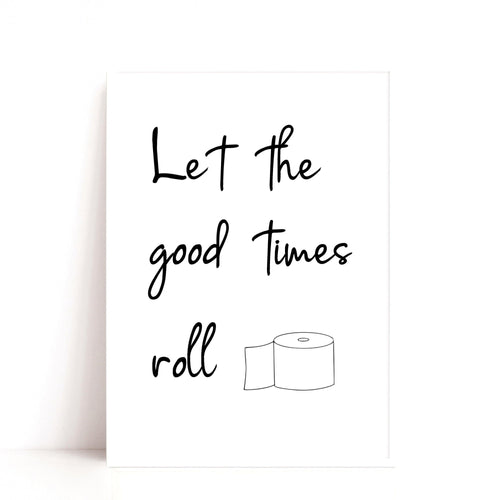 Bathroom Art Print, Good times Quote