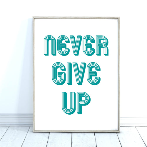 Never Give Up Quote Print
