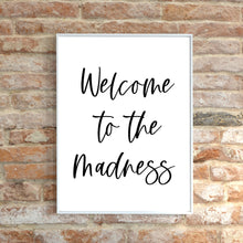 Load image into Gallery viewer, Welcome to the Madness Quote Print, Entrance Decor