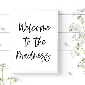 Welcome to the Madness Quote Print, Entrance Decor