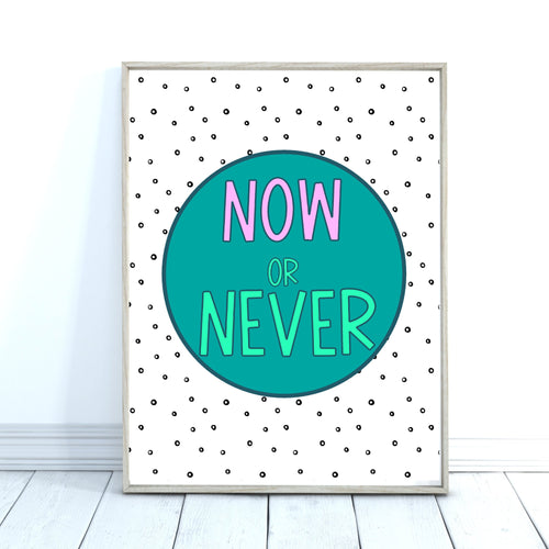 Now or Never Quote Print
