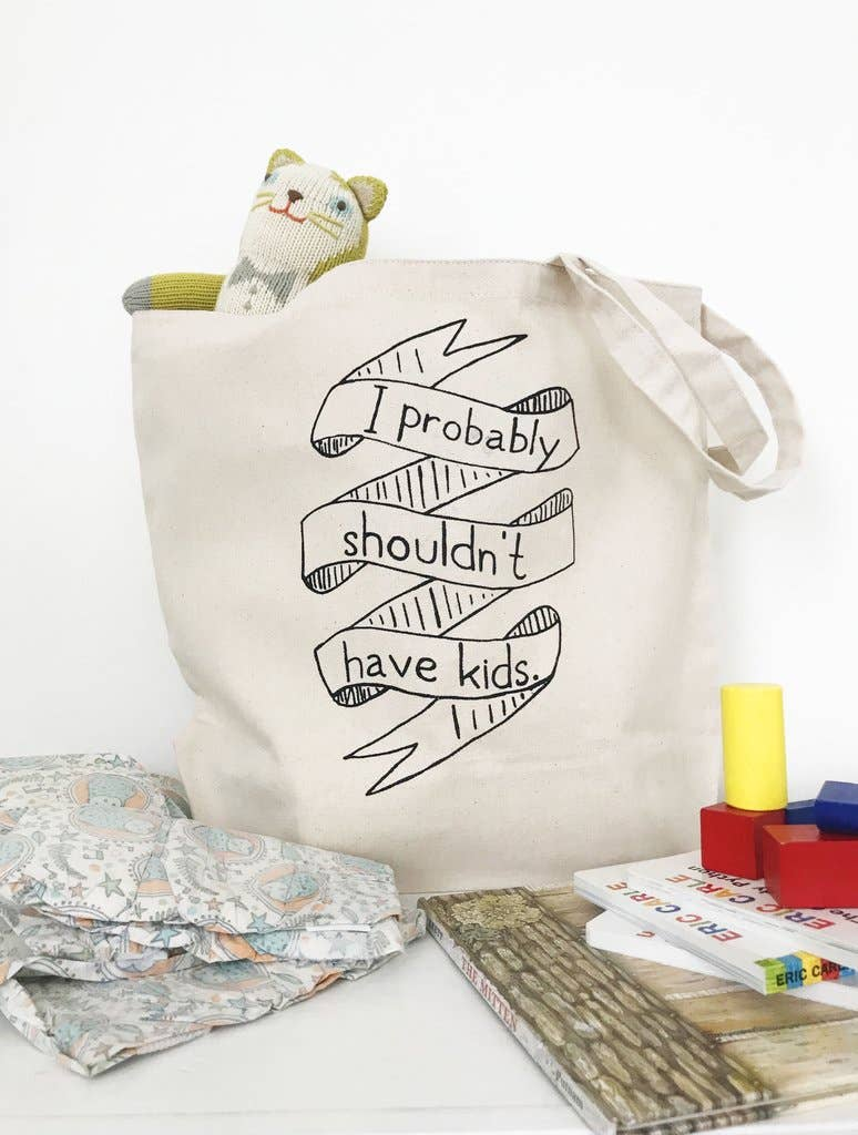 I Probably Shouldn't Have Kids Canvas Tote