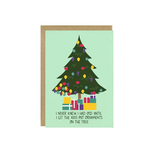 "Holiday Greeting Card with Christmas tree saying ""I never knew I had OCD until I let the Kids put ornaments on the tree"""