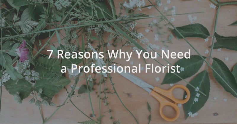 7 Reasons Why You Need a Professional Florist