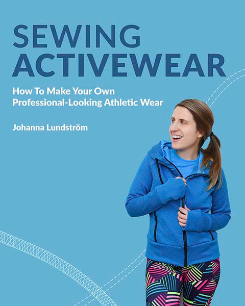 Sewing Activewear: How to Make Your Own Professional-Looking Athletic Wear – Ebook