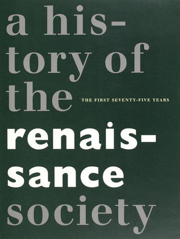 A History of the Renaissance Society: The First Seventy-Five Years - Book at Kavi Gupta Editions