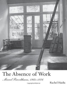 The Absence of Work: Marcel Broodthaers, 1964–1976 by Rachel Haidu - Book at Kavi Gupta Editions