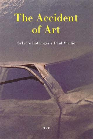 The Accident of Art by Sylvère Lotringer and Paul Virilio - Book at Kavi Gupta Editions