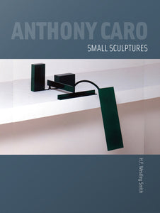 Anthony Caro: Small Sculptures by H.F. Westley Smith - Book at Kavi Gupta Editions