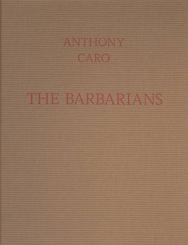 Anthony Caro: The Barbarians - Book at Kavi Gupta Editions