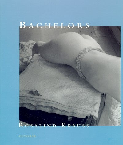 Bachelors by Rosalind E. Krauss - Book at Kavi Gupta Editions