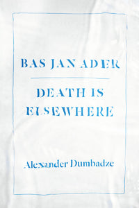 Bas Jan Ader: Death is Elsewhere by Alexander Dumbadze - Book at Kavi Gupta Editions