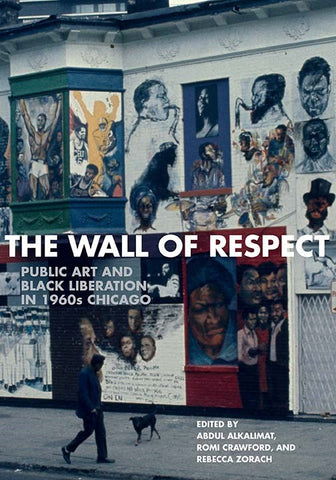 The Wall of Respect: Public Art and Black Liberation in 1960s Chicago by Abdul Alkalimat, Rebecca Zorach, and Romi Crawford - Book at Kavi Gupta Editions