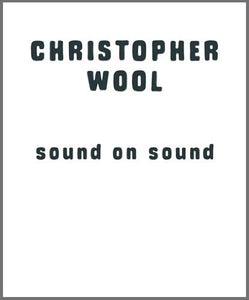 Christopher Wool: Sound on Sound - Book at Kavi Gupta Editions