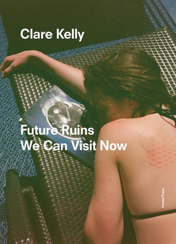 Clare Kelly: Future Ruins We Can Visit Now - Book at Kavi Gupta Editions