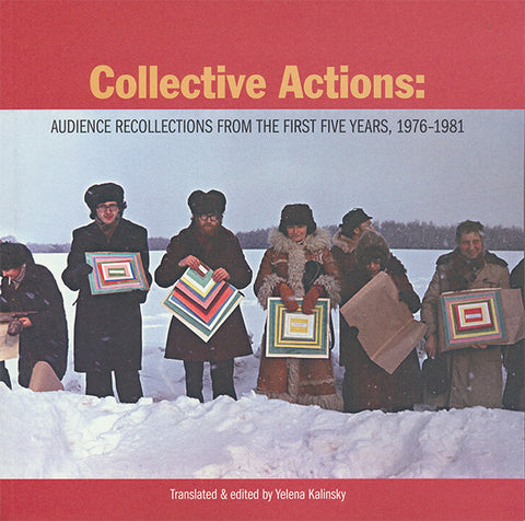 Collective Actions: Audience Recollections from the First Five Years, 1976–1981 - Book at Kavi Gupta Editions