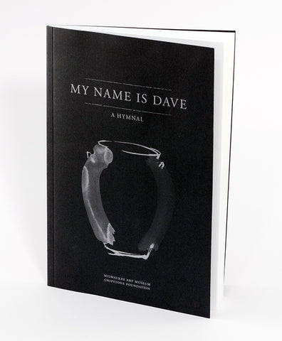 My Name is Dave: A Hymnal - Rare Book at Kavi Gupta Editions
