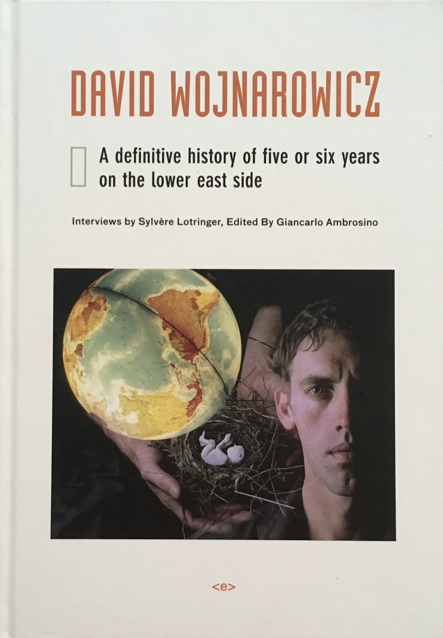 David Wojnarowicz: A definitive history of five or six years on the lower east side - Book at Kavi Gupta Editions
