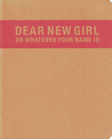 Dear New Girl or Whatever Your Name Is - Book at Kavi Gupta Editions